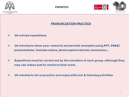 PRONUNCIATION PRACTICE  40-minute expositions  20 minutes to show your research and provide examples using PPT, PREZI presentations, Youtube videos,