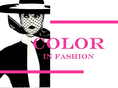 Color in Fashion. Color Color Schemes Monochromatic Analogous Complementary Triad Neutral Accented Neutral.