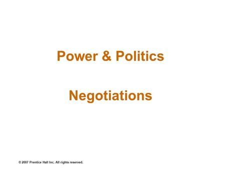 © 2007 Prentice Hall Inc. All rights reserved. Power & Politics Negotiations.
