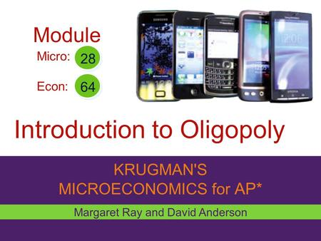 KRUGMAN'S MICROECONOMICS for AP* Introduction to Oligopoly Margaret Ray and David Anderson Micro: Econ: 28 64 Module.