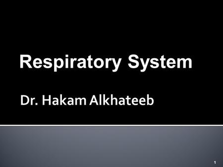 "1 Respiratory System.  Understand what is meant by the terms ""internal respiration"" and ""external respiration""  Know the four steps of external respiration."