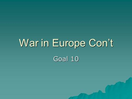 War in Europe Con't Goal 10. D-Day  After the Allied forces had great success in N. Africa and Italy.  The Allies now planed to invade deeper into Europe.