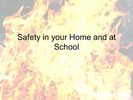Safety in your Home and at School. Fire Drill A method of practicing the evacuation of a building for a fire Time is measured to ensure that exit can.