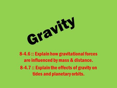 Gravity 8-4.6 :: Explain how gravitational forces are influenced by mass & distance. 8-4.7 :: Explain the effects of gravity on tides and planetary orbits.
