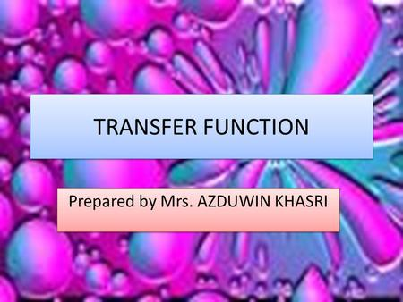 TRANSFER FUNCTION Prepared by Mrs. AZDUWIN KHASRI.