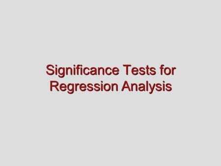 Significance Tests for Regression Analysis. A. Testing the Significance of Regression Models The first important significance test is for the regression.
