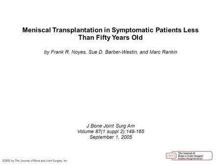 Meniscal Transplantation in Symptomatic Patients Less Than Fifty Years Old by Frank R. Noyes, Sue D. Barber-Westin, and Marc Rankin J Bone Joint Surg Am.