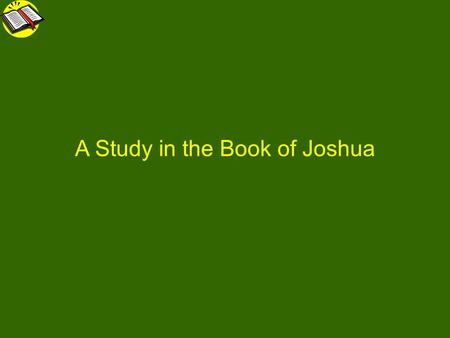 BIB271 Joshua A Study in the Book of Joshua Week 2.