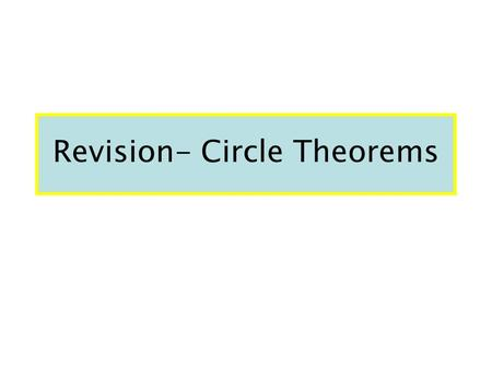 Revision- Circle Theorems o A B Theorem 1 The angle at the centre is twice the one at the circumference. C Angle AOB is double angle ACB.