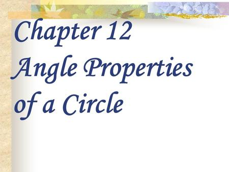 Chapter 12 Angle Properties of a Circle. Recall O is the centre of circle OA = OB ( radius of Circle ) Major sector Major Arc AB Minor sector Minor Arc.