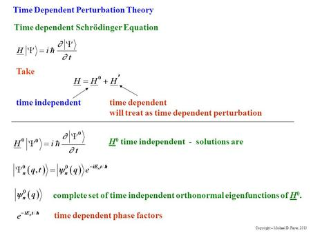 Time Dependent Perturbation Theory Time dependent Schrödinger Equation Take time independenttime dependent will treat as time dependent perturbation H.