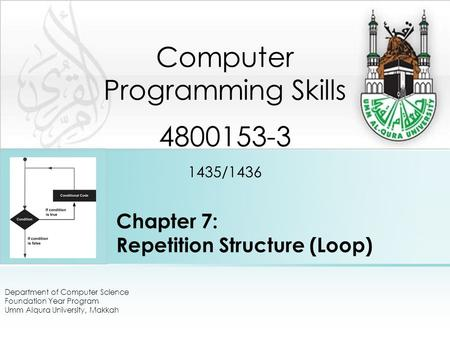 Chapter 7: Repetition Structure (Loop) Department of Computer Science Foundation Year Program Umm Alqura University, Makkah Computer Programming Skills.