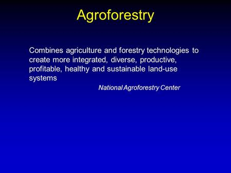Agroforestry Combines agriculture and forestry technologies to create more integrated, diverse, productive, profitable, healthy and sustainable land-use.
