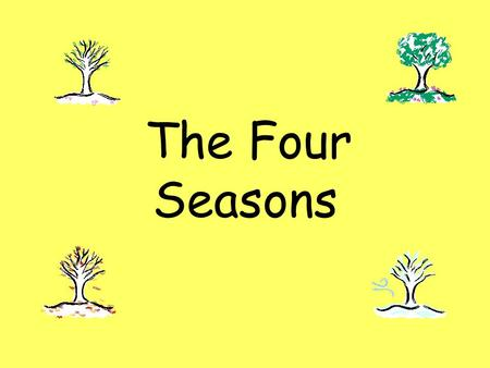 The Four Seasons. Spring The sun shines more and the days begin to get warmer. Spring is a time when baby animals are born. Spring is a time when plants.