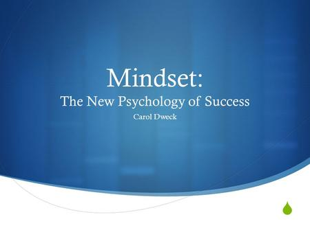 Mindset: The New Psychology of Success Carol Dweck.