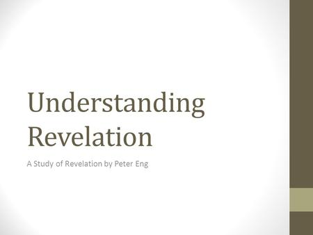 Understanding Revelation A Study of Revelation by Peter Eng.