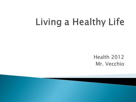 Health 2012 Mr. Vecchio.  Health- combination of physical, mental/emotional, and social well being  Dynamic  Best you can at any given time  Wellness-