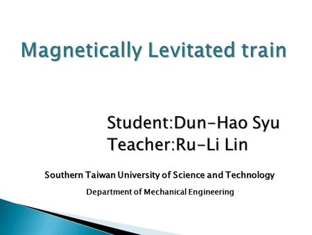 Student:Dun-Hao Syu Teacher:Ru-Li Lin Southern Taiwan University of Science and Technology Department of Mechanical Engineering.