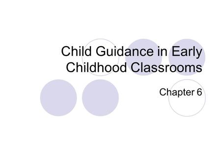 Child Guidance in Early Childhood Classrooms Chapter 6.