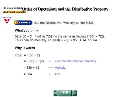 Order of Operations and the Distributive Property COURSE 2 LESSON 1-9 Use the Distributive Property to find 7(52). What you think 52 is 50 + 2. Finding.
