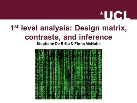 1 st level analysis: Design matrix, contrasts, and inference Stephane De Brito & Fiona McNabe.