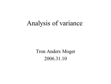 Analysis of variance Tron Anders Moger 2006.31.10.