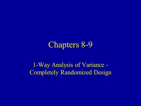 Chapters 8-9 1-Way Analysis of Variance - Completely Randomized Design.