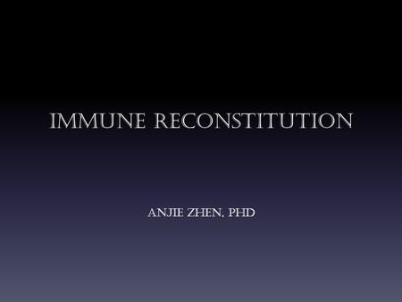 Immune reconstitution Anjie Zhen, PhD. Overview of HIV life cycle HIV life cycle: 1.Binding and Fusion 2.Entry 3.Reverse transcription 4.Integration 5.Viral.