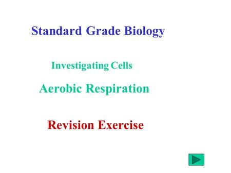 Standard Grade Biology Aerobic Respiration Investigating Cells Revision Exercise.