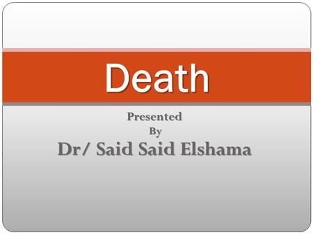 Presented By Dr/ Said Said Elshama Death Definition Arrest of circulation and respiration :- Arrest of circulation and respiration :- - Complete - Irreversible.