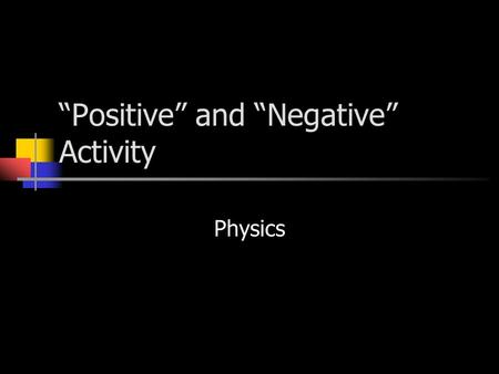 """Positive"" and ""Negative"" Activity Physics. The Many Forms of Energy Section 11.1 Physics."