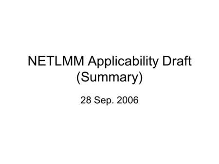 NETLMM Applicability Draft (Summary) 28 Sep. 2006.