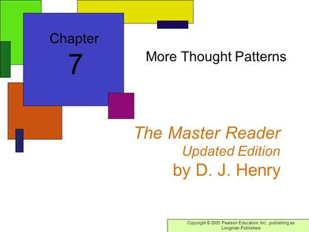 Copyright © 2005 Pearson Education, Inc., publishing as Longman Publishers The Master Reader Updated Edition by D. J. Henry More Thought Patterns Chapter.