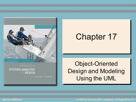 McGraw-Hill/Irwin© 2008 The McGraw-Hill Companies, All Rights Reserved Chapter 17 Object-Oriented Design and Modeling Using the UML.