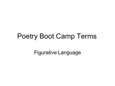 Poetry Boot Camp Terms Figurative Language. Simile A comparison of two unlike things through the use of like or as.