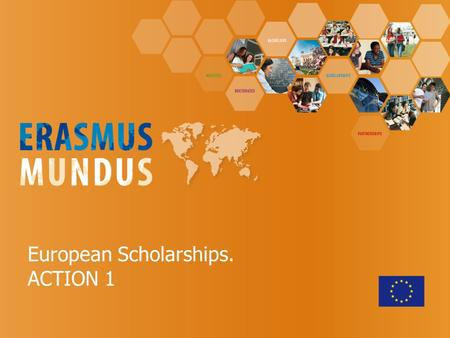 European Scholarships. ACTION 1. Erasmus Mundus Students and Alumni Association (EMA) Eurasian Chapter Mission: - provide help to potential students -