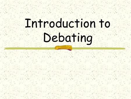Introduction to Debating. What Is Debating? A debate is when two teams present opposite sides of an issue before judges.