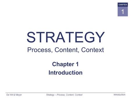 Strategy – Process, Content, Context Introduction De Wit & Meyer CHAPTER 1 STRATEGY Process, Content, Context Chapter 1 Introduction.