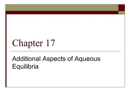 Chapter 17 Additional Aspects of Aqueous Equilibria.