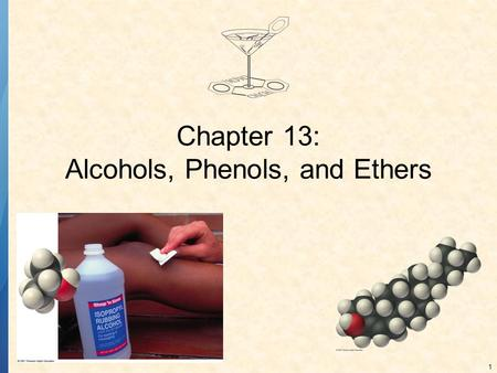 1 Chapter 13: Alcohols, Phenols, and Ethers. 2 ALCOHOLS, PHENOLS, AND ETHERS Hydroxy group – the –OH functional group An alcohol has an –OH group attached.