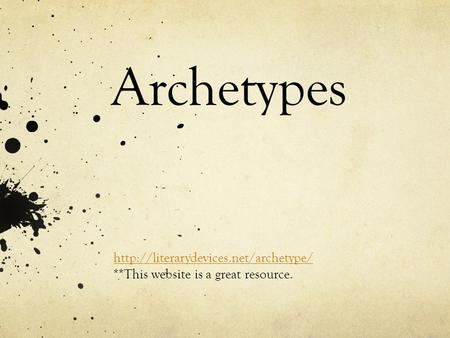 Archetypes  **This website is a great resource.