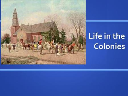 Life in the Colonies. **Words to Know** Social: Interactions among people Political: Referring to politics or government.