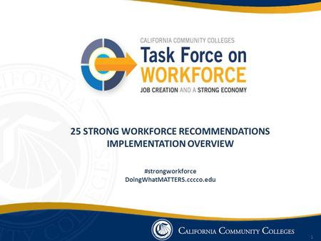 1 25 STRONG WORKFORCE RECOMMENDATIONS IMPLEMENTATION OVERVIEW #strongworkforce DoingWhatMATTERS.cccco.edu.