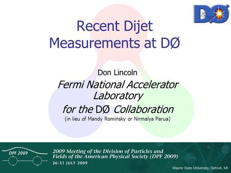 Don LincolnExperimental QCD and W/Z+Jet Results 1 Recent Dijet Measurements at DØ Don Lincoln Fermi National Accelerator Laboratory for the DØ Collaboration.
