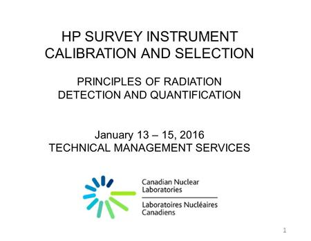 HP SURVEY INSTRUMENT CALIBRATION AND SELECTION PRINCIPLES OF RADIATION DETECTION AND QUANTIFICATION January 13 – 15, 2016 TECHNICAL MANAGEMENT SERVICES.