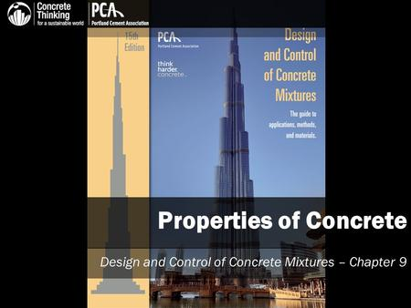 Properties of Concrete Design and Control of Concrete Mixtures – Chapter 9.