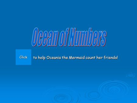to help Oceania the Mermaid count her friends! Click.