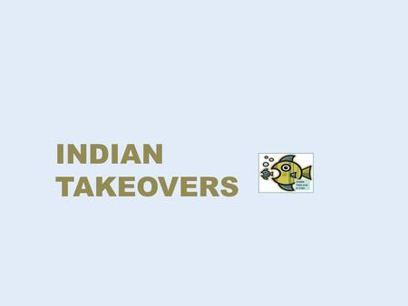 "INDIAN TAKEOVERS Meaning Of Acqusition: When an ""acquirer"" takes over the control of the ""target company"", it is termed as takeover. When an acquirer."