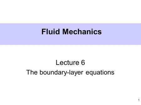1 Fluid Mechanics Lecture 6 The boundary-layer equations.