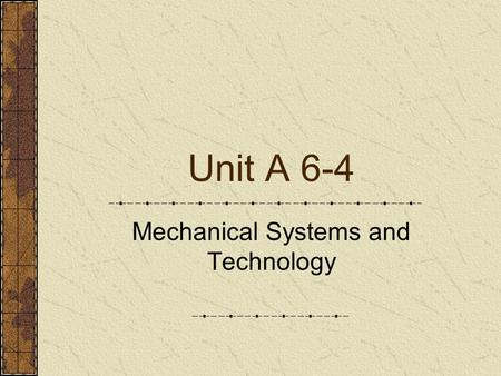 Unit A 6-4 Mechanical Systems and Technology. Problem Area 6 Agricultural Power Systems.